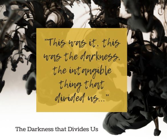 The Darkness that Divides Us quote page 322
