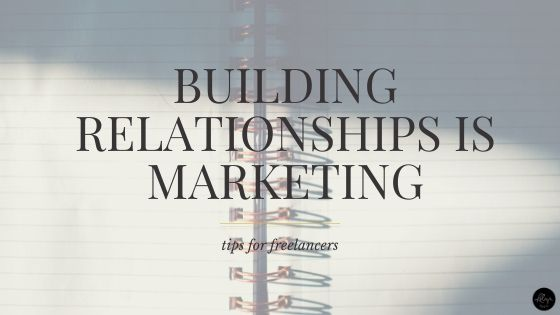Building Relationships is Marketing | Tips for Freelancers