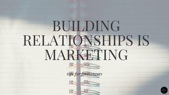 Building Relationships is Marketing | Tips for Freelancers