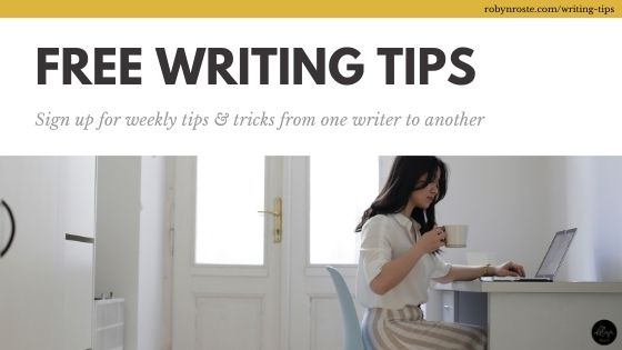 Would you like free writing tips? Sign up for my weekly tips & tricks, from one writer to another at robynroste.com/writing-tips.