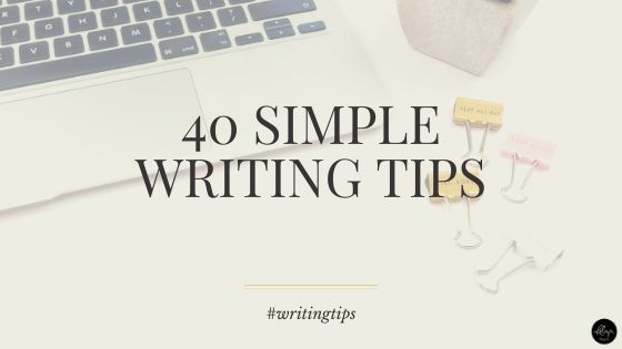 Writing Tips | 40 Simple Tips for Writers