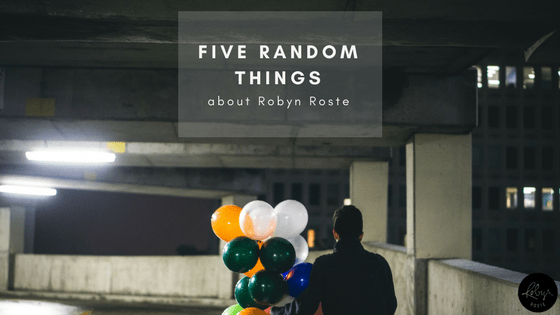 five random things about Robyn Roste