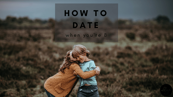 how to date when you're eight