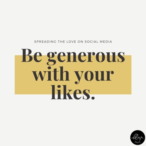 spreading the love on social media be generous with your likes