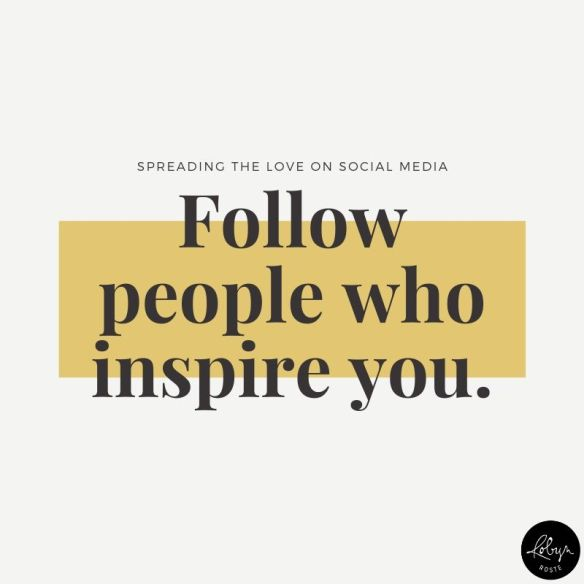 spreading the love on social media follow people who inspire you