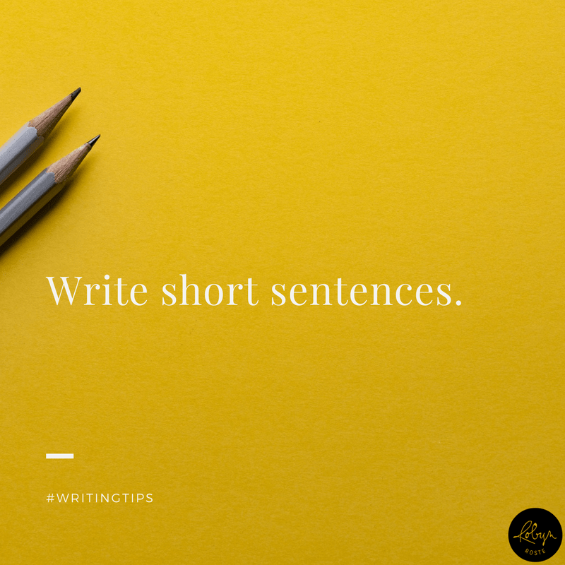 Write short sentences. Writing tips