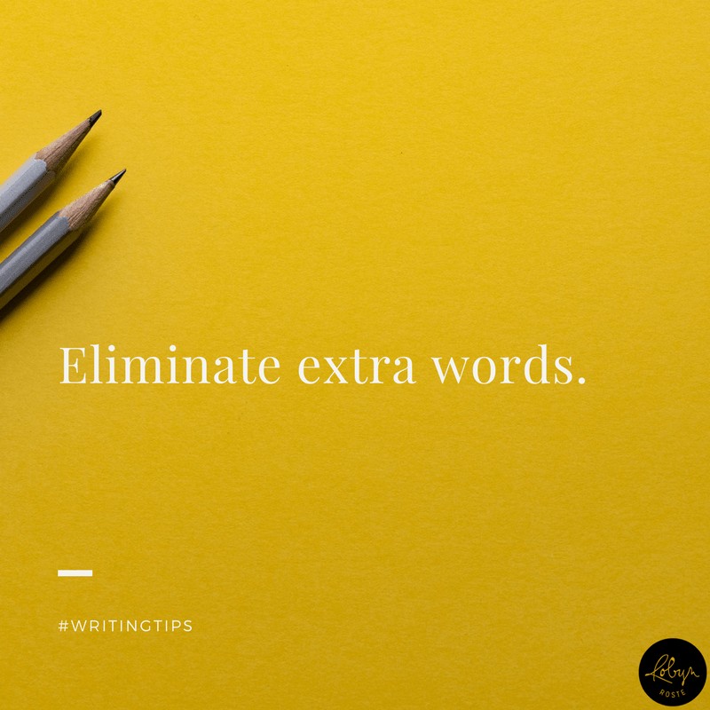 Eliminate extra words. Writing tips