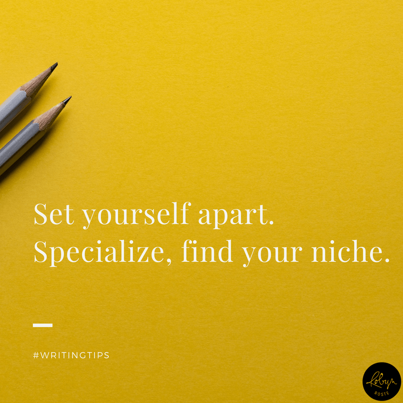 Set yourself apart. Specialize, find your niche