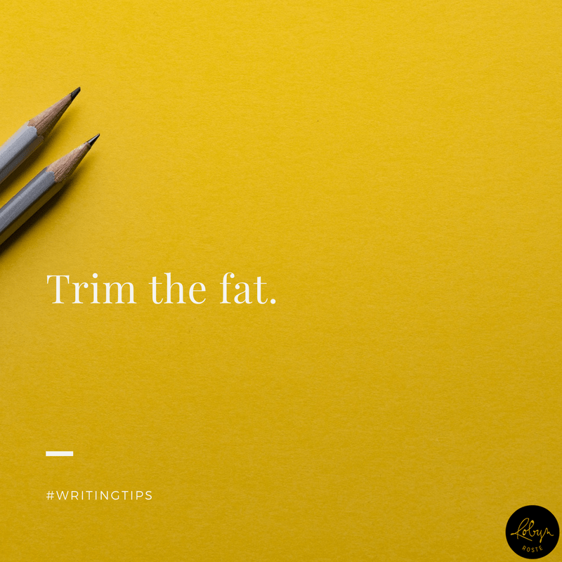 Trim the fat. Writing Tips