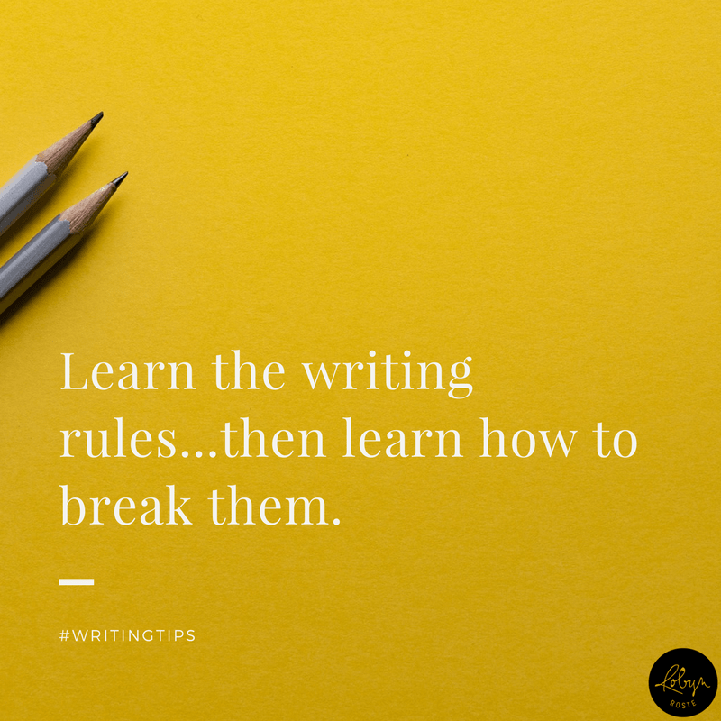 Learn the writing rules...then learn how to break them
