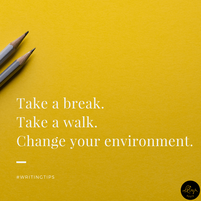 Take a break. Take a walk. Change your environment