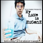 Rob Zombie launches Nerdist Channel My Name is Eugene