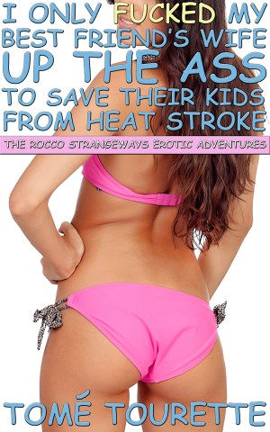 I Only Fucked My Best Friend's Wife Up The Ass To Save Their Kids From Heat Stroke