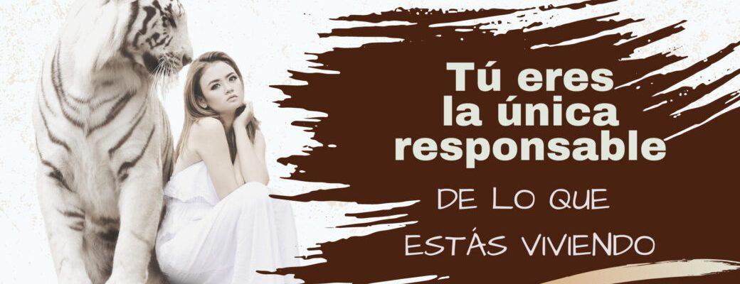 Tú eres la única responsable de lo que estás viviendo