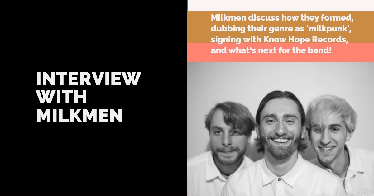 Interview with Milkmen - Band discusses how they formed, dubbing their genre as 'milkpunk', signing with Know Hope Records, and what's next for the band!