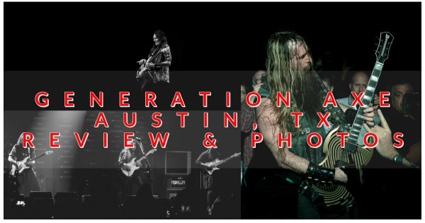 Coverage of the Generation Axe Tour in Austin, TX – Review & Photos of the show here!