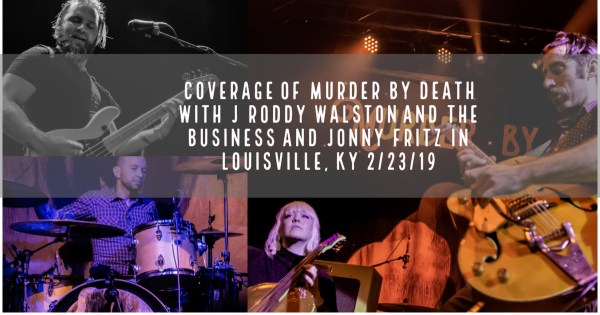 Coverage of Murder By Death with J Roddy Walston and The Business and Jonny Fritz in Louisville, KY 2/23/19
