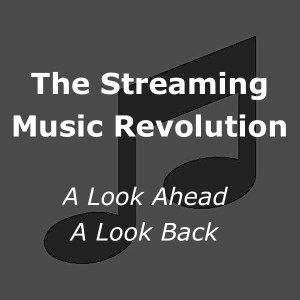 The Streaming Music Revolution - A Look Ahead, A Look Back