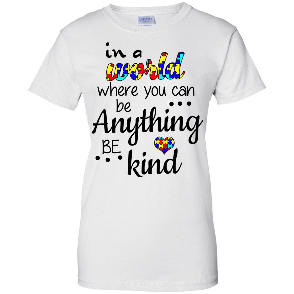 Autism In A World Where You Can Be Anything Be Kind Shirt