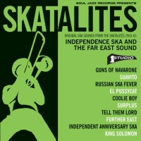 Skatalites – Independence Ska and the Far East Sound. Original Ska Sounds from The Skatalites 1963-65