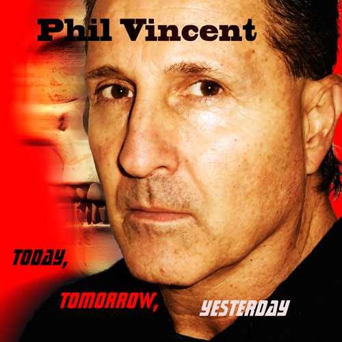 phil vincent - today tomorrow yesterday