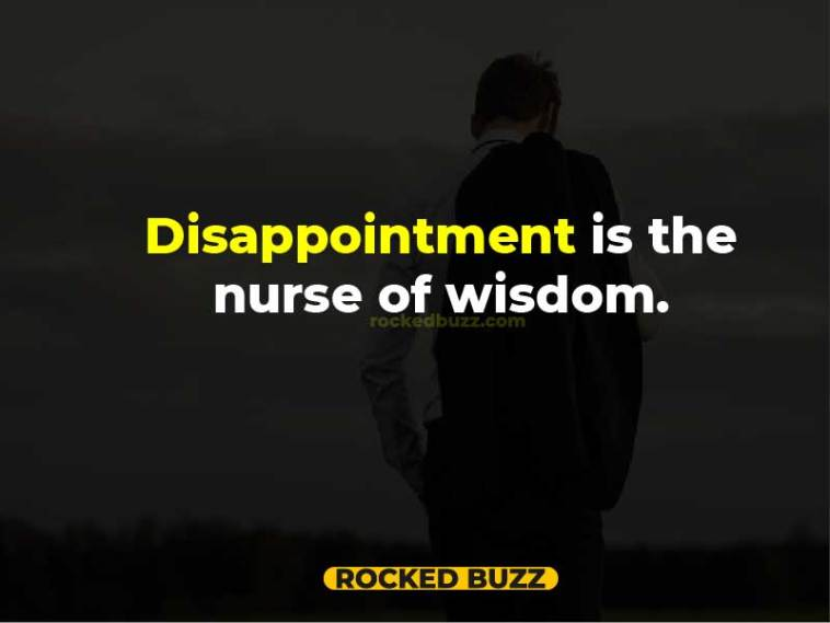 Disappointment is the nurse of wisdom