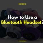 How to Use a Bluetooth Headset