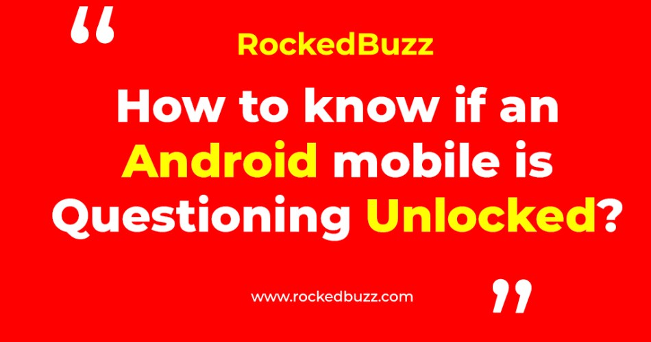How to know if an Android mobile is Questioning Unlocked rockedbuzz