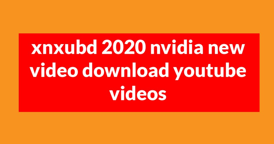 xnxubd 2020 nvidia new video download youtube videos