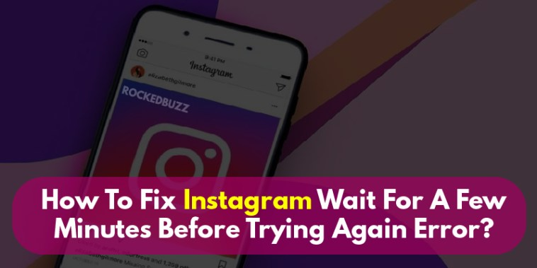 How To Fix Instagram Wait For A Few Minutes Before Trying Again Error