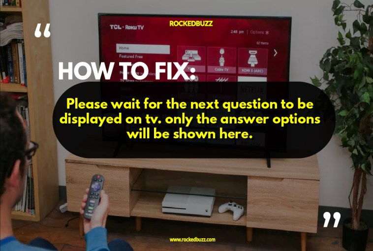 Please wait for the next question to be displayed on tv. Only the answer options will be shown here.