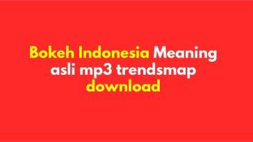 Bokeh Indonesia Meaning asli mp3 trendsmap download