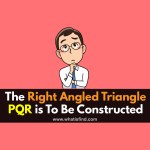 The Right Angled Triangle PQR is To Be Constructed WF