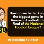 How do we better know the biggest game in American Football, the Final of the National Football League?