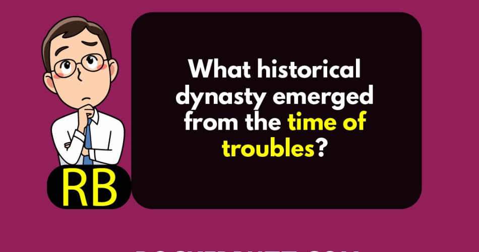 What historical dynasty emerged from the time of troubles?