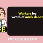 Workers feel wrath of mask debate