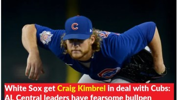 White Sox get Craig Kimbrel in deal with Cubs AL Central leaders have fearsome bullpen