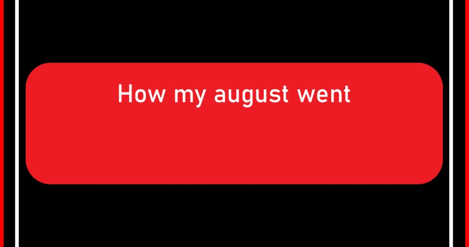 How my august went RB