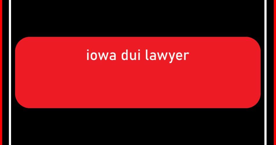 iowa dui lawyer
