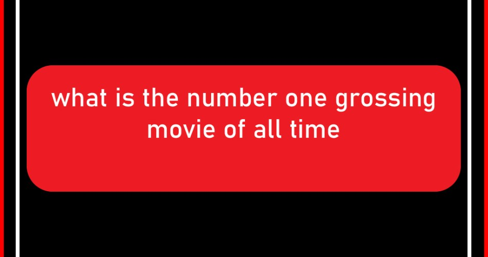 what is the number one grossing movie of all time-100