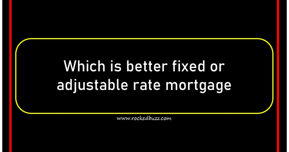 Which is better fixed or adjustable rate mortgage