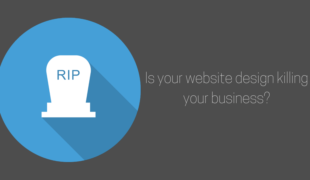 Is your website design killing your business