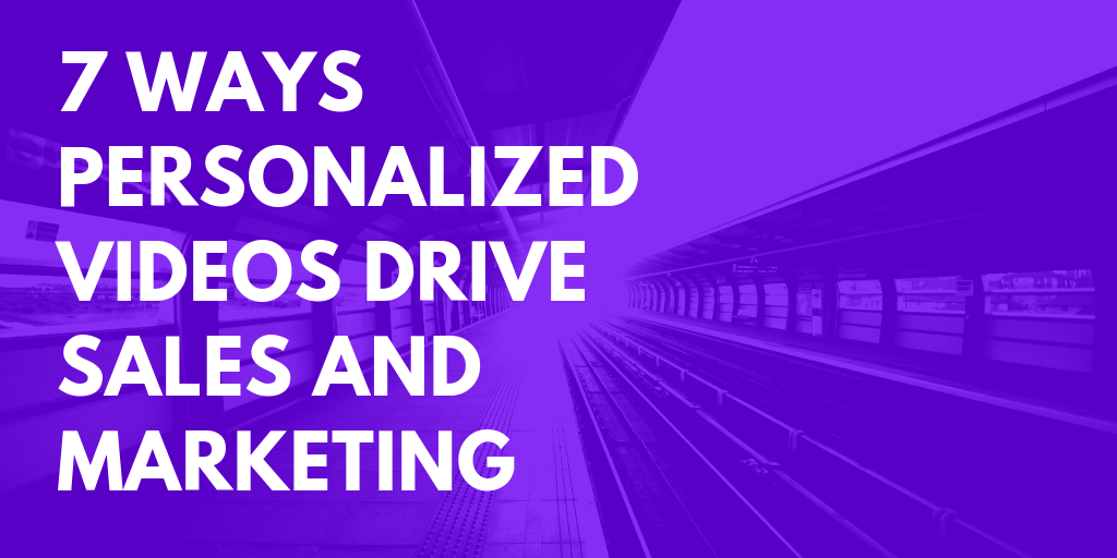 7 ways personalized videos drive sales and marketing