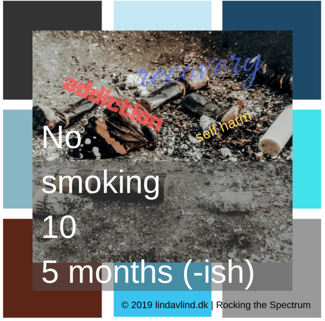 No Smoking Field Report, part 10, 5 months(-ish)