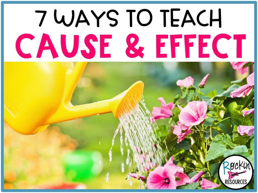 7 Ways To Teach Cause And Effect