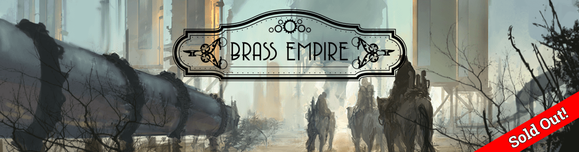 Brass Empire is Sold Out