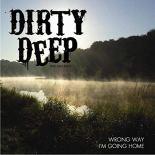 Dirty Deep - Wrong Way, I'm Going Home