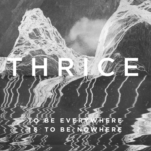Thrice - To Be Everywhere Is To Be Nowhere Album Cover