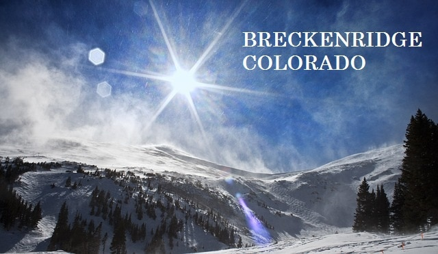 Breckenridge Colorado – The Perfect Getaway Destination for Your Next Vacation