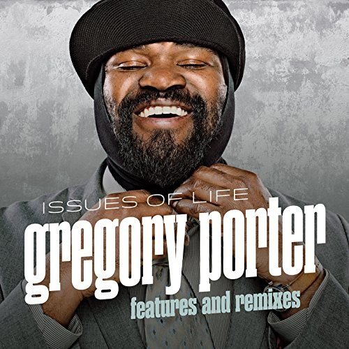Le Meilleur Issues Of Life Features And Remixes By Gregory Porter Ce Mois Ci